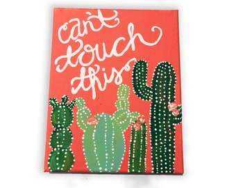 cant touch this, cactus canvas, puns, canvas quote, custom canvas, canvas wall art, canvases, small gifts, gifts under 20