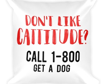 cat pillow cat pillows custom cat pillow cat lady gifts - don't like cattitude get a dog Square Pillow