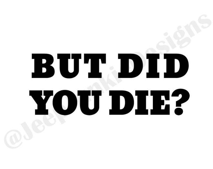 But Did You Die? Vinyl Decal
