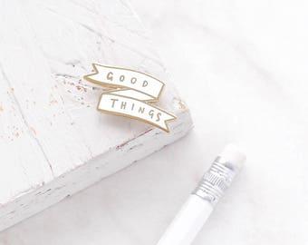 Good Things Enamel Pin - Gold Enamel Pin - Enamel Pin - Motivational Enamel Pin - Lapel Pin - gift for her