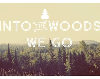 Into The Woods - Text - Type - Quote - Travel Photograph  - Summer - Fine Art Photograph - Inspiration - Nature Photography - Michigan