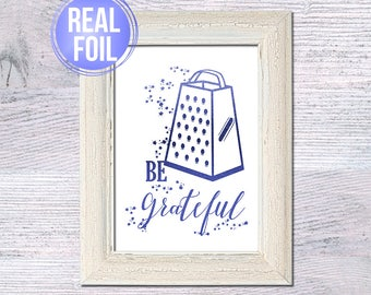 Kitchen print Cheese grater real foil Be grateful cooking quote Gold foil poster Funny kitchen art Dining room decor Kitchen utensils G376