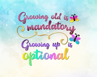 Growing Old Is Mandatory Growing Up Is Optional SVG Vector cut files svg files for Cricut DXF EPS png jpg pdf