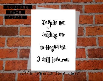 Funny birthday card - despite not sending me to Hogwarts, I still love you. Card for mum, card for dad,mothers day, fathers day