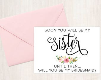 Soon you will be my sister Card, until then will you be my Bridesmaid - Will you be my Maid of Honor, Cute Bridesmaid Card, Sister Card
