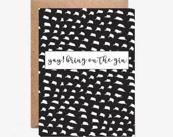 yay! bring on the gin greeting card- birthday card - gin card - celebration greeting card