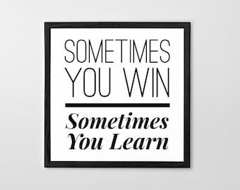 Sometimes You Win Sometimes You Learn - Printable Poster - Inspirational Quote - Digital Download - Minimal Style - Sizes 8x8 up to 44x44