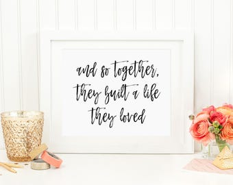 And So Together They Built a Life They Loved, 8x10 Black and White Farmhouse Print, Romantic Quote, Wedding Sign, Home Print, Brush