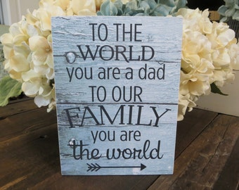 """Wood Dad Sign, """"To the World you are a Dad To Our Family You are the World"""", Father's Day Gift, New Dad Gift"""