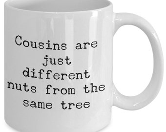 Cousins Are Just Nuts From the Same Tree Mug