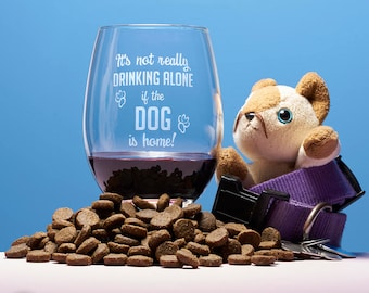 It's not really Drinking Alone if the Dog is home! funny stemless wine glass - birthday gift - dog wine glass - dog lover gift - funny gift