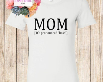Mom Boss Shirt. Mom shirt. Mom it's pronounced Boss tee. Fitted Shirt. Mom Life Shirt. Mother's day gift.