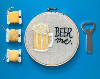 Beer Me, Hand Embroidery, 5 inch hoop, Cheers