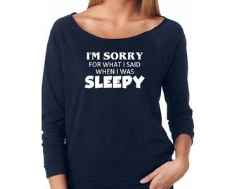 Slouchy Sweatshirt, Sorry For What I Said When I Was Sleepy, Funny Sweatshirt, Lightweight 3/4 Sleeve Raw Edge Raglan Ringspun Cotton