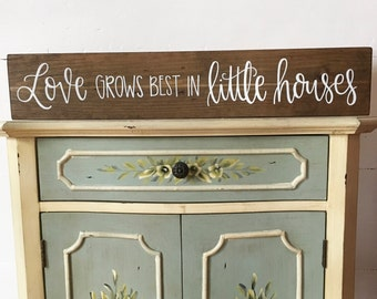 Love Grows Best In Little Houses - Wood Sign