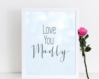 """Love Printable, """"Love You Madly """",  Love Print, Love Quote Print, Bedroom Wall Decor, Instant Download, Printable Art, Bedroom Print"""