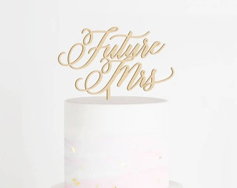 Future Mrs Cake Topper, Bridal Shower Cake Topper, Bachelorette Cake Topper, Bridal Shower Decor, Bride to Be Topper, Wood Topper