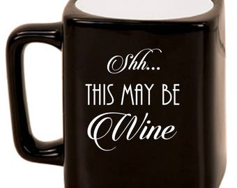 Shh... This May Be WINE -- Laser Etched Ceramic Mug