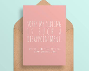 Funny Mother's Day Card Printable - Sorry My Sibling is Such a Disappointment - Funny//Cheeky Card for Mom -Digital Download//Printable Card