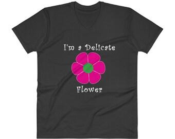 I'm A Delicate Flower V-Neck T-Shirt