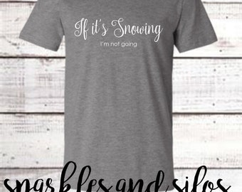 If it's snowing I'm not going | Gray T-Shirt | Farmhouse T-Shirt | Farmhouse Chic