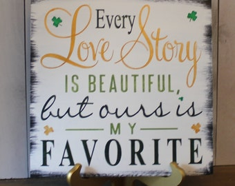 Every LOVE STORY is Beautiful Sign/Clover/Irish/St. Patrick's/Shamrock/Wedding Sign/Anniversary/Romantic Sign/Wood Sign/Hand Painted