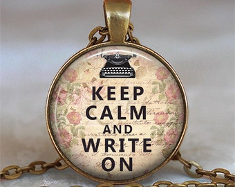 Keep Calm and Write On pendant, writer's necklace writer's gift, motivational jewelry inspirational pendant key chain key ring key fob