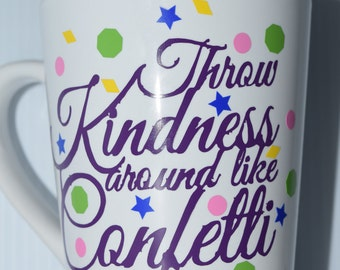 Throw Kindness Around Like Confetti Coffee Mug Great Gift!!
