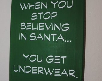 When you stop believing in Santa... you get underwear - custom canvas quotes & sayings