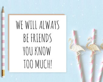 We will always be friends card - FREE DELIVERY