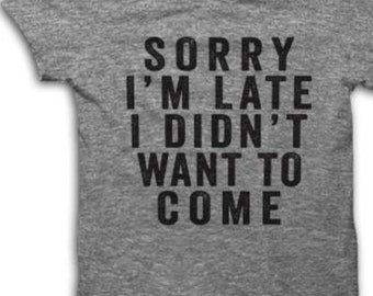 Sorry I'm Late Shirt
