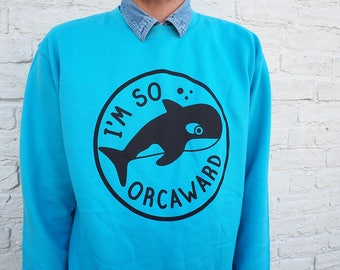 Orcaward Sweater, Awkward Orca Jumper, Whale Sweatshirt, Funny Pun Animal Jumper, Blue Sweatshirt, Cute Joke Sweater, Killer Whale Jumper