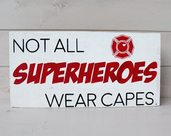 Not all superheroes wear capes painted sign - firefighter decor - painted fireman sign - firefighter gift - serviceman - Father's Day Gift