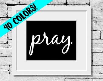 Pray, Faith Quote, Pray Print, Pray Quote, Christian Print, Prayer Quote, Christian Quote, Religious Quote, Faith Prints, Christian Quotes