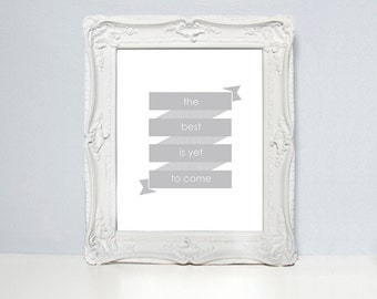 The best is yet to come, inspirational quote, wall art, dorm room decor, positive life quote, typography poster, home decor, quote print