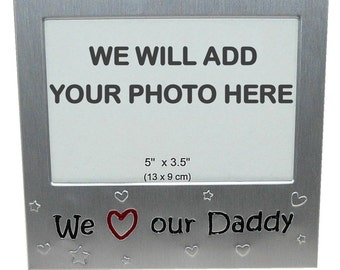 Your Own Photo In A Frame - We Love Our Daddy - photo frame - 5 x 3.5 inches photo size - aluminium satin silver colour- MF0002PHOTO
