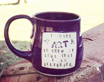 Mug Purple, I make art to show my soul that I am listening, Locust Leaf Design- Handmade by Daisy Friesen