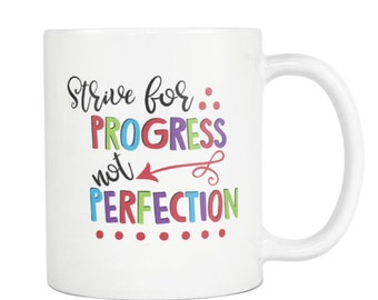 MUG:  Strive for Progress not Perfection - Great teacher gift, student gift, graduation, office, co-worker, friend gift, holiday gift