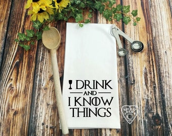 I Drink and I Know Things GOT Flour Sack Towel | Kitchen Towel | Bar Towel | Tea Towel | Game of Thrones Gift | Tyrion Lannister | GOT Gift