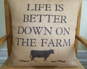 Life is better down on the Farm pillow, cow pillow, Country pillow, Burlap Pillow, Farm house decor, steer pillow, FREE SHIPPING!