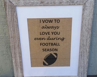 I vow to always love you even during football season,Burlap,Fall,Husband,fathers day,Wedding,Rustic wedding,Anniversary,From wife,Football