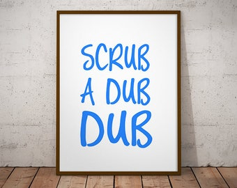 Scrub a dub dub -  shower quote, bathroom quote, typography print, funny poster, funny, nursery quote, take a shower, quote print nursery