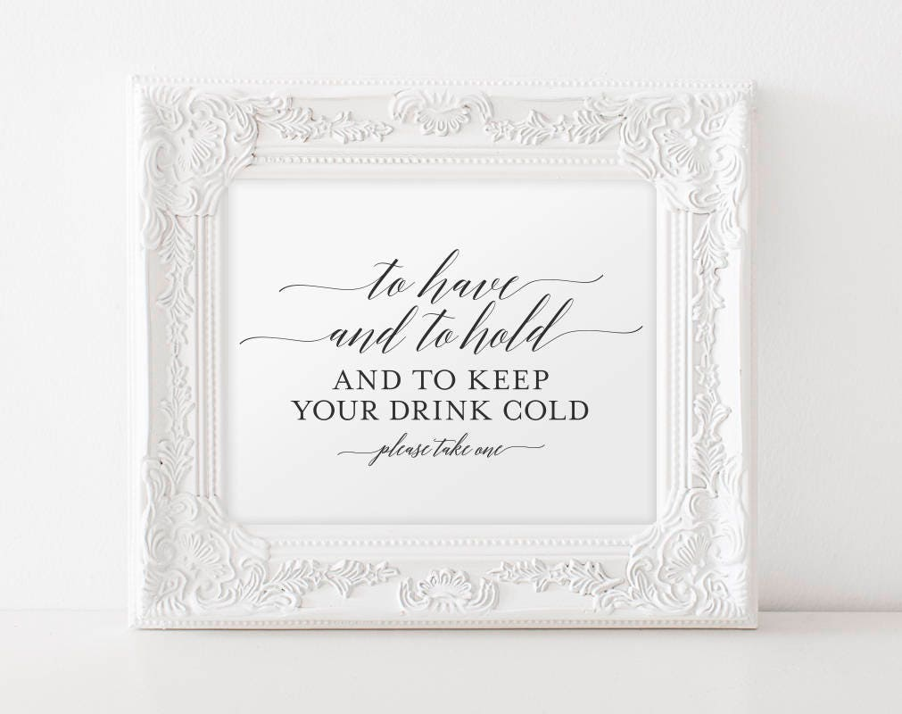 To Have and to Hold and to Keep Your Drink Cold To Have and