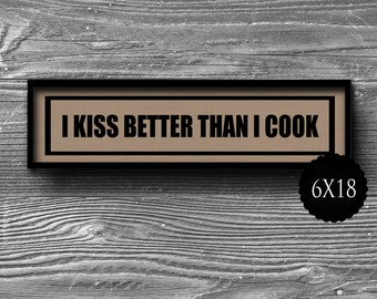 6x18 I kiss better than I cook panoramic typographic art print quote poster kraft paper typography  home decor motivational