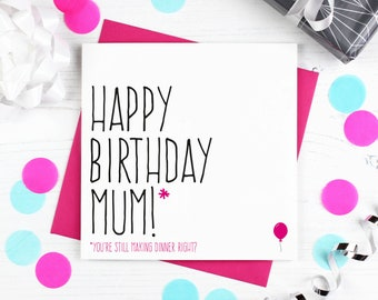 Funny birthday card for mum, birthday gift for Mom, Birthday cards, Happy birthday mum you're still making dinner right?