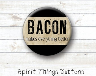 BACON - Makes everything better - 1 inch pinback button or magnet