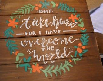 But Take Heart (John 16:33) Wooden Plaque