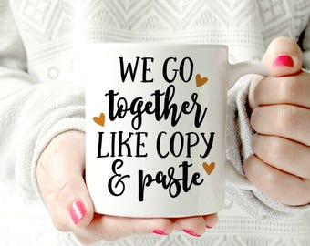 we go together like copy and paste mug. love mug. nerdy geekery