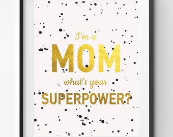 Mothers Day Gold Printable, Mom Superpower Print, Mothers Day Print, Funny Mothers Day Gift, Gold Foil Mom Poster, Faux Gold Print