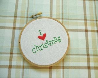 Hand Embroidery - I Love Christmas - Holiday Decoration 4 inch embroidery hoop art, wall decor
